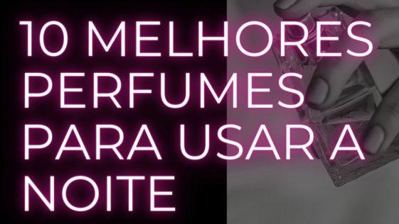 10 Melhores perfumes para usar a noite